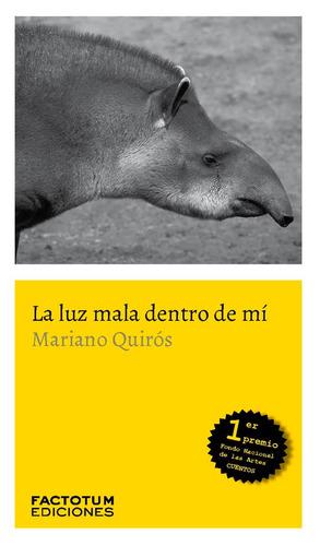 Imagen 1 de 1 de La Luz Mala Dentro De Mí - Mariano Quirós - Factotum - Lu Re