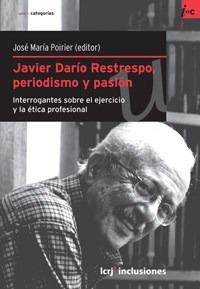 Libro Javier Dario Restrepo Periodismo Y Pasion De Jose Mar
