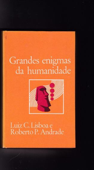 Grandes Enigmas Da Humanidade - Luiz C. Lisboa E Roberto P.