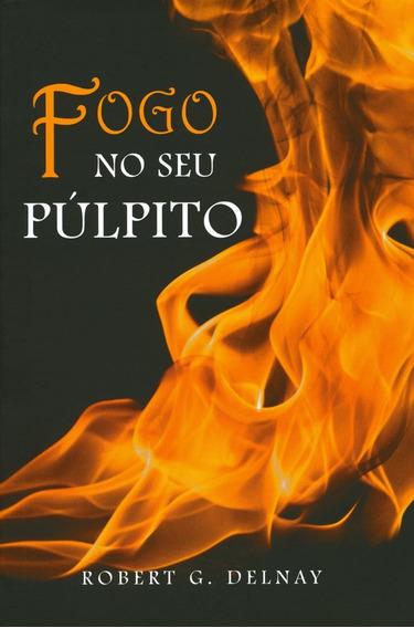 Livro Robert Delnay - Fogo No Seu Púlpito