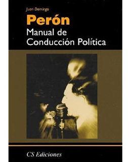 Manual De Conducción Política Juan D Perón Cs Ediciones