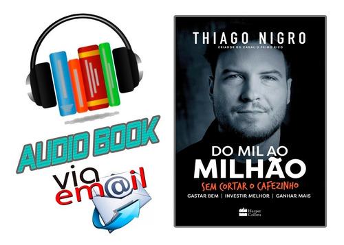 Áudio Book Do Mil Ao Milhão - Thiago Nigro