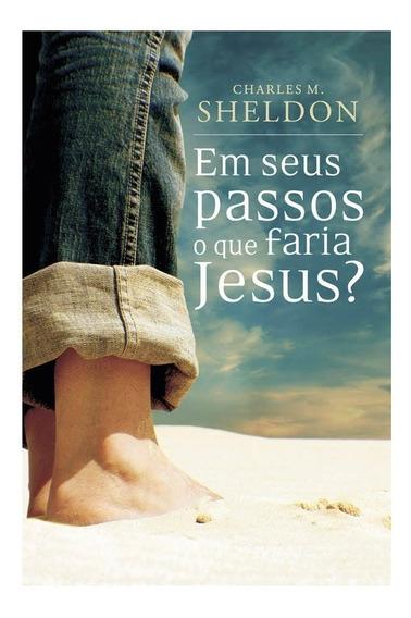 Em Seus Passos O Que Faria Jesus Livro Charles M. Sheldon