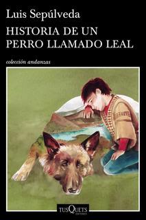Historia De Un Perro Llamado Leal De Luis Sepúlveda-tusquets