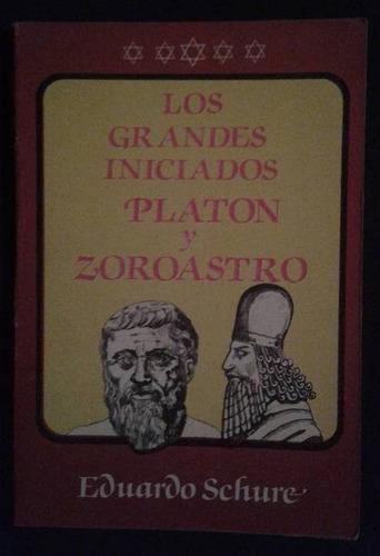 Los Grandes Iniciados Platon Y Zoroastro Eduardo Schure