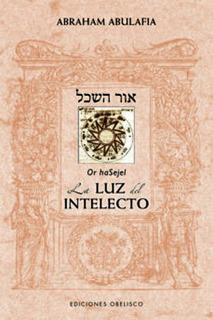 Sefer Or Hasajel La Luz Del Intelecto - Abraham Abulafia