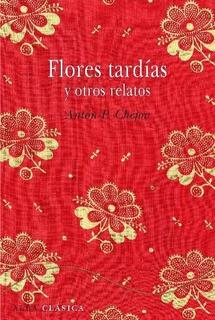 Flores Tardias Y Otros Relatos - Tapa Dura, Chejov, Alba