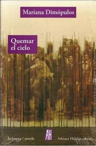Quemar El Cielo - Mariana Dimópulos - Adriana Hidalgo