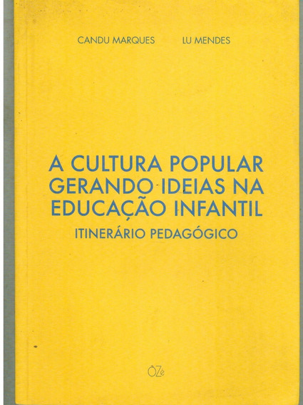 Livro A Cultura Popular Gerando Ideias Na Educação Infanti
