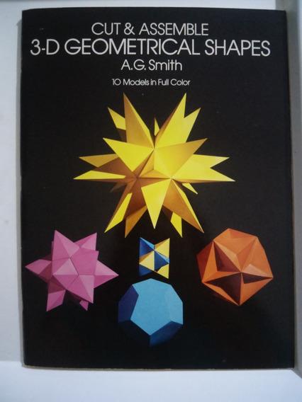 Cut & Assemble 3-d Geometrical Shapes: 10 Models In Full Col