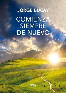 Comienza Siempre De Nuevo - Jorge Bucay