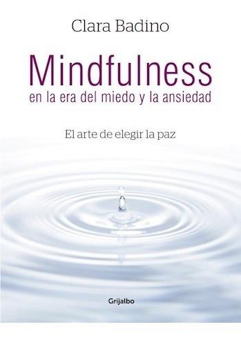 Mindfulness En La Era Del Miedo Y La Ansiedad- Badino Clara