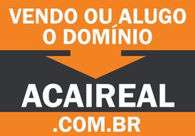 Alugo Ou Vendo Domínio .acaireal.com.br