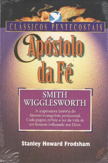 O Apóstolo Da Fé Livro Smith Wigglesworth