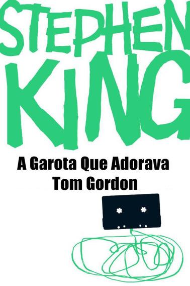 A Garota Que Adorava Tom Gordon - Stephen King