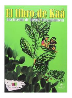 El Libro De Kaá. Una Leyenda De Nuestra Selva Misionera - Ju