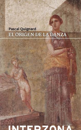 Imagen 1 de 2 de El Origen De La Danza - Pascal Quignard - Interzona - Lu Rea