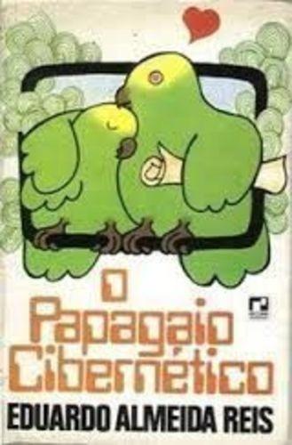 Livro O Papagaio Cibernético Eduardo Almeida Reis