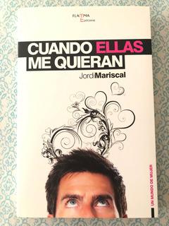Cuando Ellas Me Quieran. Jordi Mariscal. Flamma Editorial