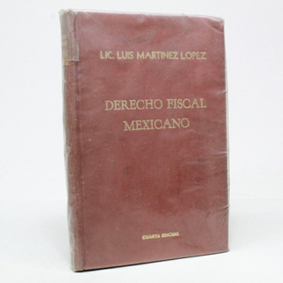 Derecho Fiscal Mexicano Lic Luis Martinez López B5s