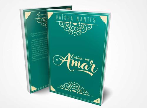 Livro Ensina-me A Amar - Raíssa Nantes
