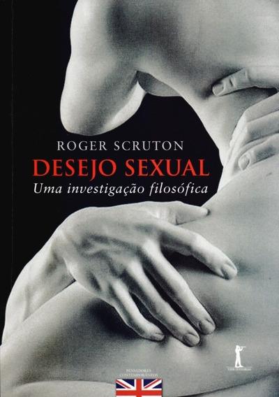 Desejo Sexual. Uma Investigação Filosófica
