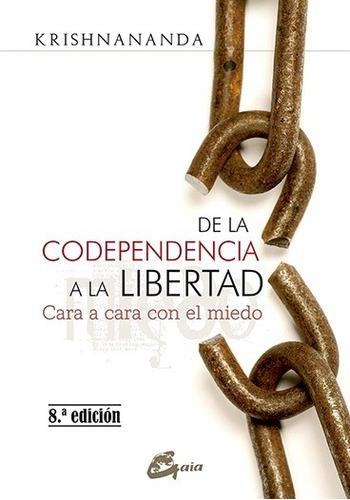 De La Codependencia A La Libertad, Krishnananda, Gaia