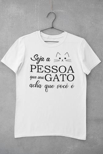 Imagem 1 de 2 de Camiseta Seja A Pessoa Que Seu Gato Acha Que Você É -unissex