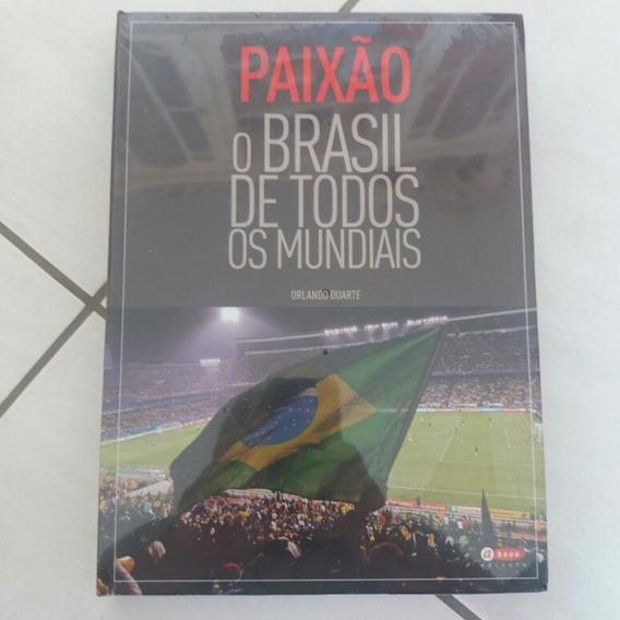 Livro Paixao O Brasil De Todos Os Mundiais