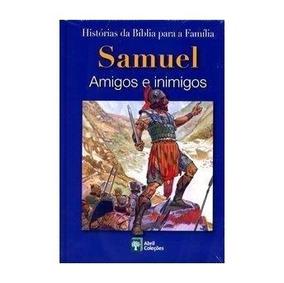 Histórias Da Biblia Para Familia Samuel Amigos E Inimigos