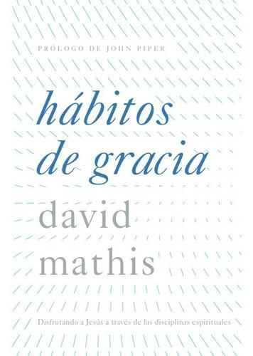 Imagen 1 de 2 de Habitos De Gracia, David Mathis