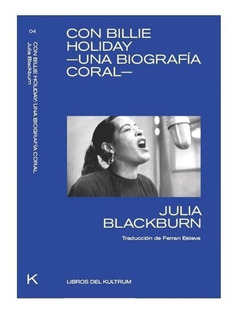** Con Billie Holiday - Una Biografia Coral ** J Blackburn