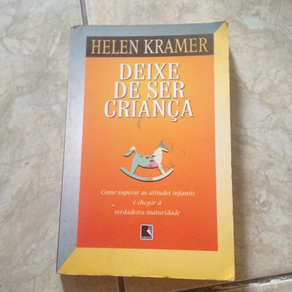 Livro Deixe De Ser Criança - Helen Kramer 1997 C2