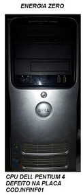 Cpu Dell Pentium 4 - Defeito Placa Cod.inffo01