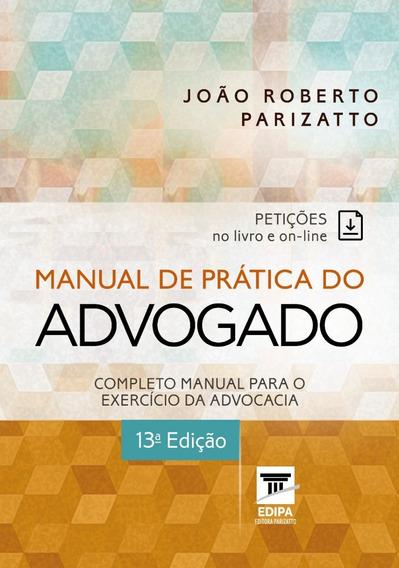 Manual De Prática Do Advogado João Roberto Parizatto 2019