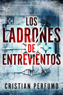 Libro Los Ladrones De Entrevientos, De Cristian Perfumo