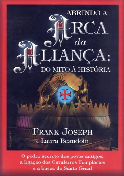 Abrindo A Arca Da Alianca - Do Mito A Historia