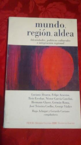 Mundo, Region, Aldea. Identidades, Politicas Culturales...
