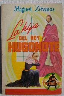 La Hija Del Rey Hugonote. Miguel Zévaco Libro 1959