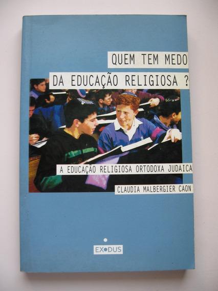 Quem Tem Medo Da Educação Religiosa? - Claudia M. Caon