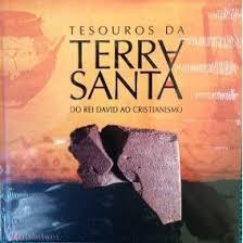 Livro Tesouros Da Terra Santa Do Rei David Ao Cristianismo