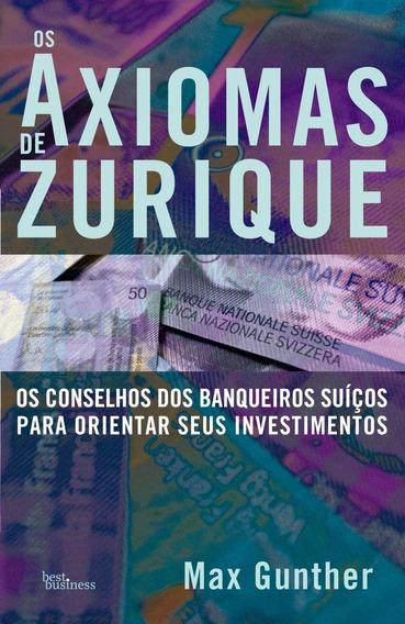 Os Axiomas De Zurique - Os Conselhos Dos Banqueiros Suíços