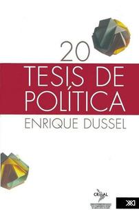 20 Tesis De Política, Dussel, Ed. Siglo Xxi