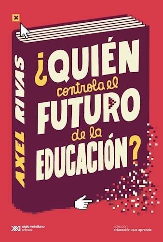 Imagen 1 de 3 de Quién Controla El Futuro De La Educación?, Axel Rivas, Sxxi