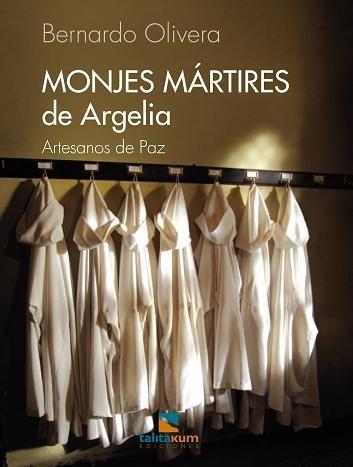 Monjes Mártires De Argelia. Artesanos De Paz