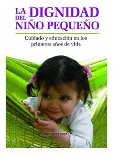 Libro La Dignidad Del Niño Pequeño - Antroposofica - Papel