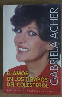 Libro/ El Amor En Los Tiempos De Colesterol/ Gabriela Acher