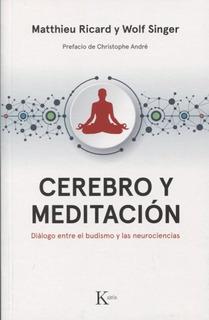 Cerebro Y Meditacion - Dialogo Entre El Budismo Y Las Neuroc