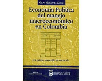 Economía Política Del Manejo Macroeconómico En Colombia. Un