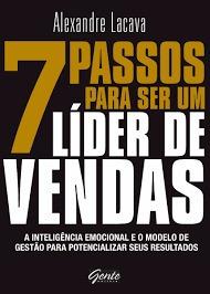 7 Passos Para Ser Um Líder De Vendas Alexandre Lacava